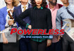 Powerless Season 1